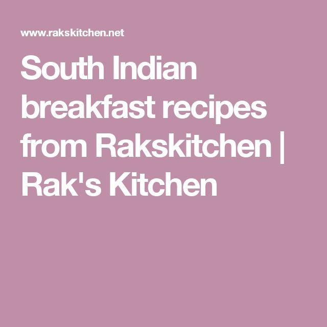 South Indian breakfast recipes from Rakskitchen | Rak's Kitchen