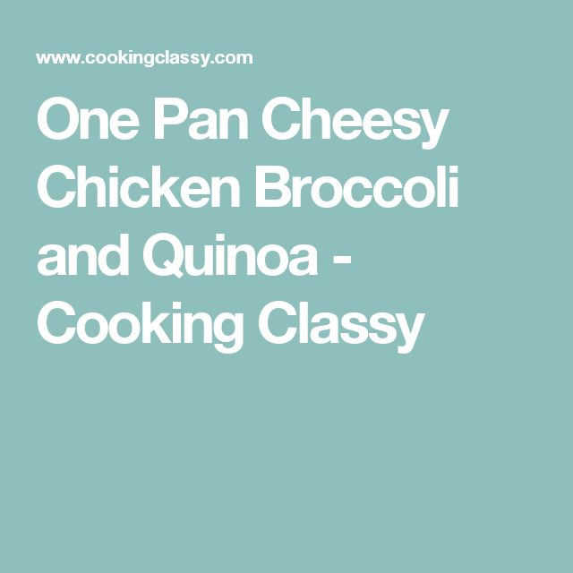 One Pan Cheesy Chicken Broccoli and Quinoa - Cooking Classy