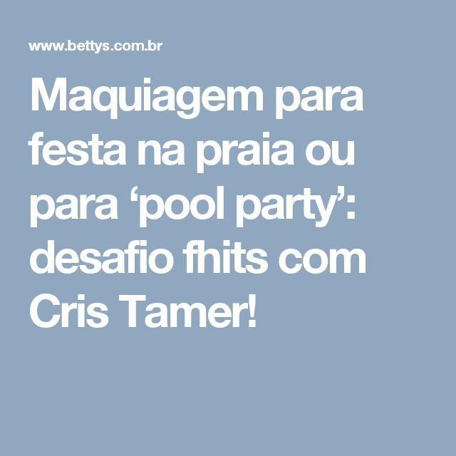 Maquiagem para festa na praia ou para 'pool party': desafio fhits com Cris Tamer!