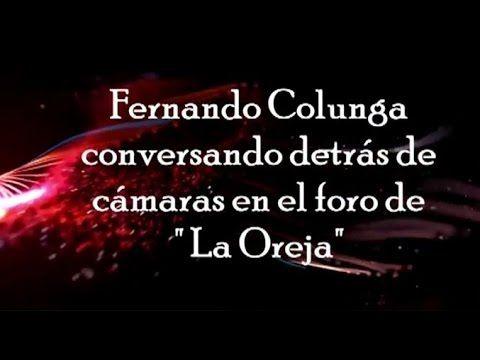 "Fernando Colunga conversando  detras de cámaras en el foro de ""La Oreja"" - YouTube"