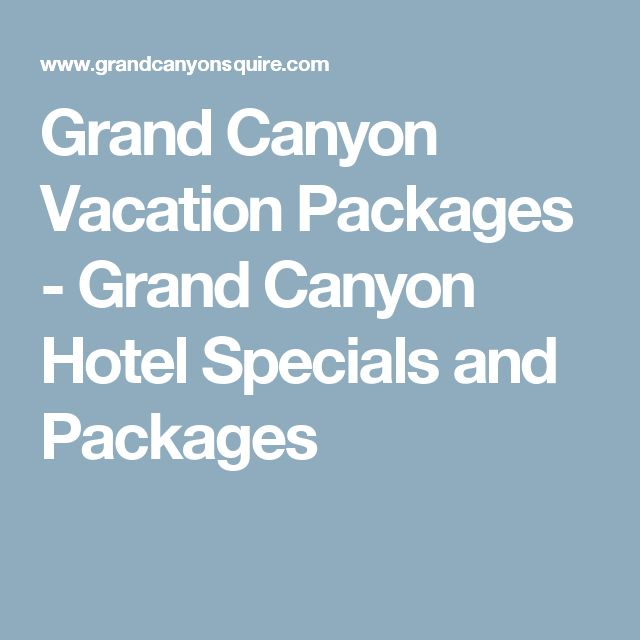 Grand Canyon Vacation Packages - Grand Canyon Hotel Specials and Packages