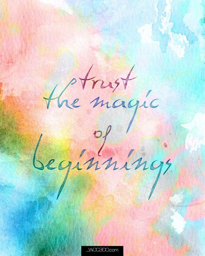 trust the magic of beginnings