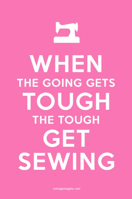 When the Going Gets Tough, the Tough Get Sewing (Pink) - FREE PRINTABLE via cottagemagpie.com