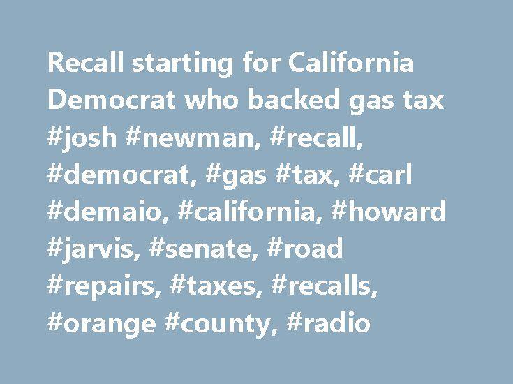 Recall starting for California Democrat who backed gas tax #josh #newman, #recall, #democrat, #gas #tax, #carl #demaio, #california, #howard #jarvis, #senate, #road #repairs, #taxes, #recalls, #orange #county, #radio http://ireland.remmont.com/recall-starting-for-california-democrat-who-backed-gas-tax-josh-newman-recall-democrat-gas-tax-carl-demaio-california-howard-jarvis-senate-road-repairs-taxes-recalls-orange/  # Gas tax vote prompts recall campaign against Southern California Democrat…