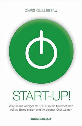 Start-up!: Wie Sie mit weniger als 100 Euro ein Unternehmen auf die - Chris Guillebeau - Amazon.de: Bücher