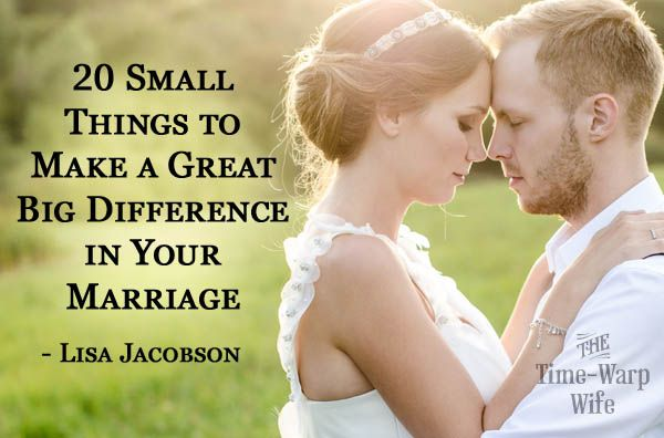 20 Small Things to Make a Great Big Difference in Your Marriage - Time-Warp Wife