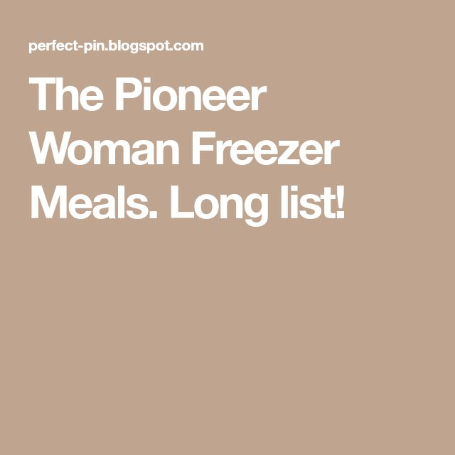 The Pioneer Woman Freezer Meals. Long list!