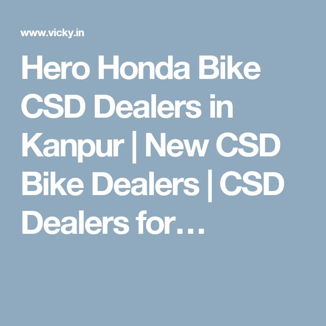 Hero Honda Bike CSD Dealers in Kanpur | New CSD Bike Dealers | CSD Dealers for…