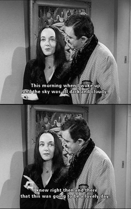 Love the Addams family! it seems we have similar taste in our version of a perfect day ^-^