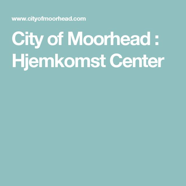 City of Moorhead : Hjemkomst Center
