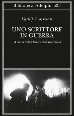 Uno scrittore in guerra | Vasilij Grossman - Adelphi Edizioni