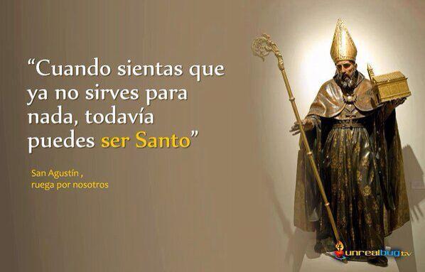 Cuando sientas que ya no sirves para nada, todavía puedes ser santo.  (San Agustín)
