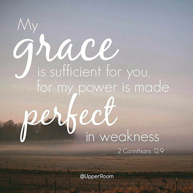 "Image result for 2 Corinthians 12:9 And He has said to me, ""My grace is sufficient for you, for power is perfected in weakness "" Most gladly, therefore, I will rather boast about my weaknesses, so that the power of Christ may dwell in me."
