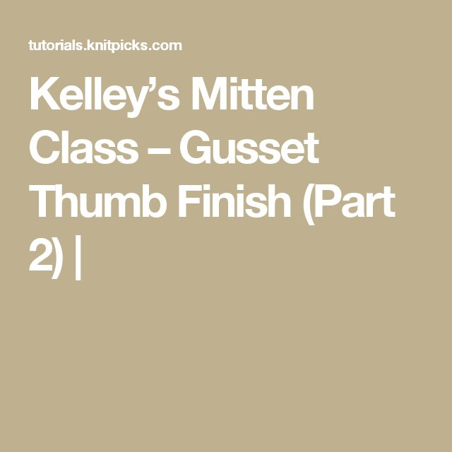 Kelley's Mitten Class – Gusset Thumb Finish (Part 2) |