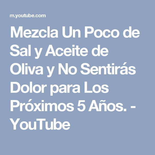 Mezcla Un Poco de Sal y Aceite de Oliva y No Sentirás Dolor para Los Próximos 5 Años. - YouTube