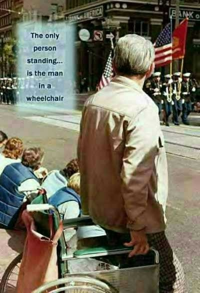 The only person standing is the man in the wheel chair!! ... repin if you stand for the flag in parades!