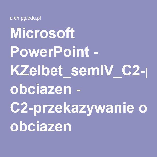 Microsoft PowerPoint - KZelbet_semIV_C2-przekazywanie obciazen - C2-przekazywanie obciazen