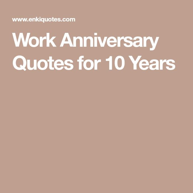 Work Anniversary Quotes for 10 Years