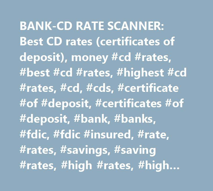 BANK-CD RATE SCANNER: Best CD rates (certificates of deposit), money #cd #rates, #best #cd #rates, #highest #cd #rates, #cd, #cds, #certificate #of #deposit, #certificates #of #deposit, #bank, #banks, #fdic, #fdic #insured, #rate, #rates, #savings, #saving #rates, #high #rates, #high #rate, #highest #rates, #highest #rate, #top #rates, #top #rate, #best #rates, #best #rate, #investment, #investments, #bank #deposits, #money #market, #mma…