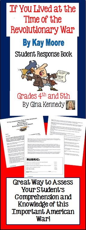"EXCELLENT STUDENT RESPONSE BOOK REPORT TO KAY MOORE'S ""IF YOU LIVED AT THE TIME OF THE AMERICAN REVOLUTION""! I have included rigorous student response questions for all of the sections of this infamous Revolutionary War nonfiction book. From creating a compare and contrast diagram or writing a Boston News newspaper entry to comparing the clothing of children today to children from the Revolutionary War times; your students will choose eight different activities to complete similar .....$"