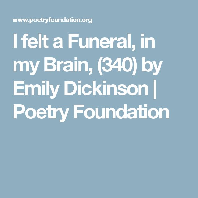 I felt a Funeral, in my Brain, (340) by Emily Dickinson | Poetry Foundation