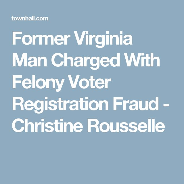 Former Virginia Man Charged With Felony Voter Registration Fraud - Christine Rousselle