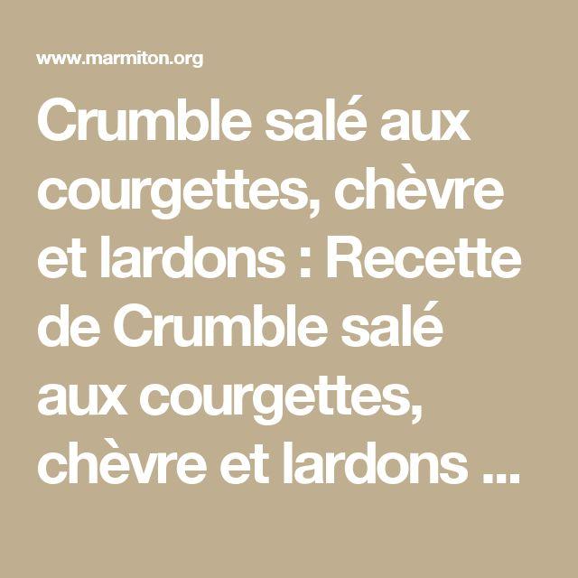 Crumble salé aux courgettes, chèvre et lardons : Recette de Crumble salé aux courgettes, chèvre et lardons - Marmiton