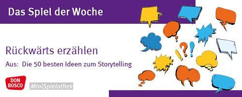 Das Spiel der Woche: Rückwärts erzählen   aus: Die 50 besten Ideen zum Storytelling   Don Bosco Verlag   Spiele für Kinder   Alter: Jugendliche und Erwachsene
