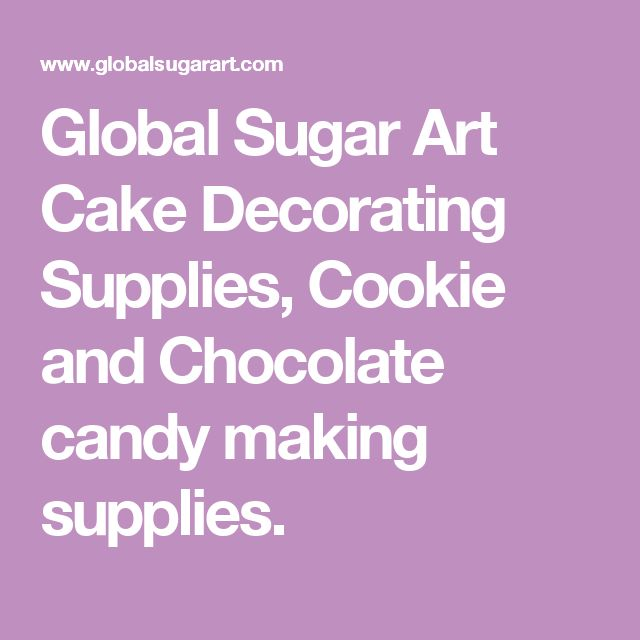 Global Sugar Art Cake Decorating Supplies, Cookie and Chocolate candy making supplies.