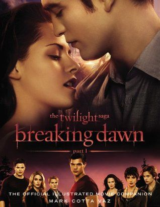 The Twilight Saga Breaking Dawn Part 1: The Official Illustrated Movie Companion (The Twilight Saga: The Official Illustrated Movie Companion, #4)