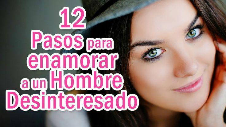 12 Pasos para Enamorar a un Hombre DESINTERESADO