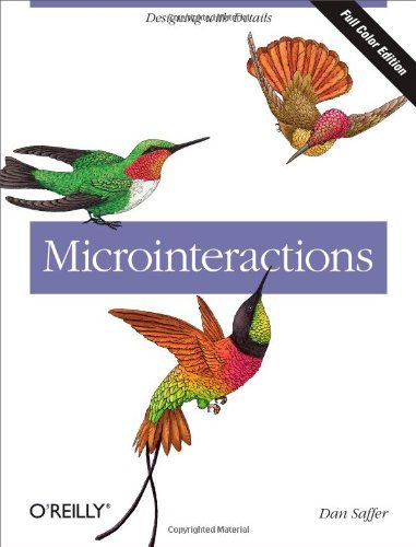 Microinteractions: Full Color Edition: Designing with Details: Dan Saffer: 9781491945926: Amazon.com: Books