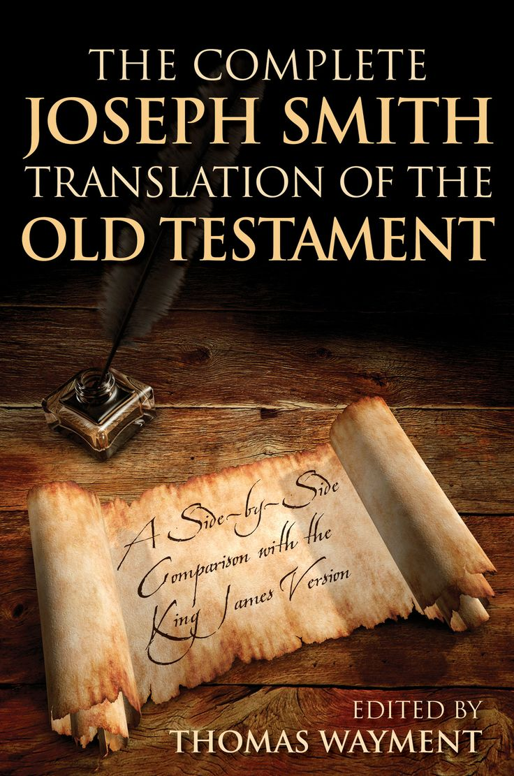 The Complete Joseph Smith Translation of the Old Testament: A Side-by-Side Comparison with the King James Version (Hardcover)