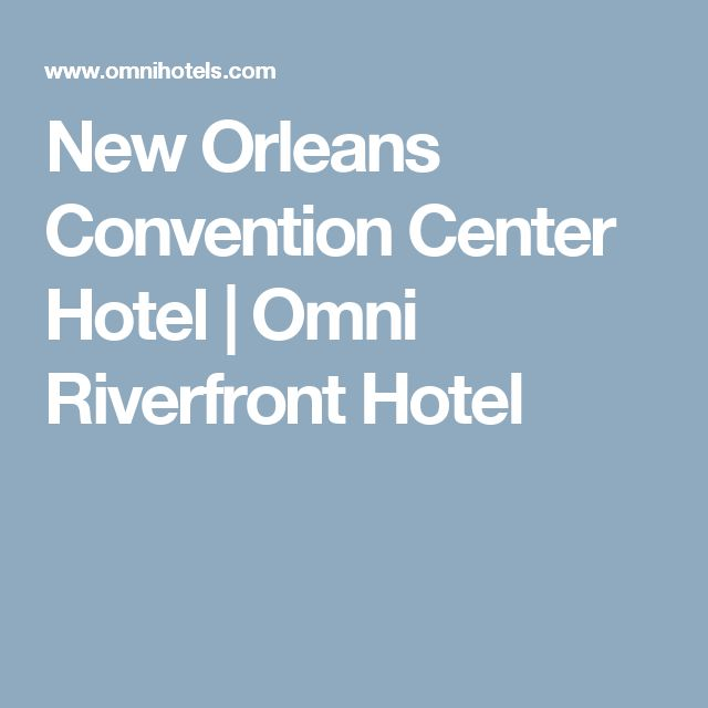 New Orleans Convention Center Hotel | Omni Riverfront Hotel