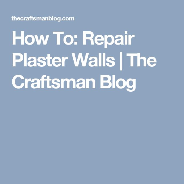 How To: Repair Plaster Walls | The Craftsman Blog