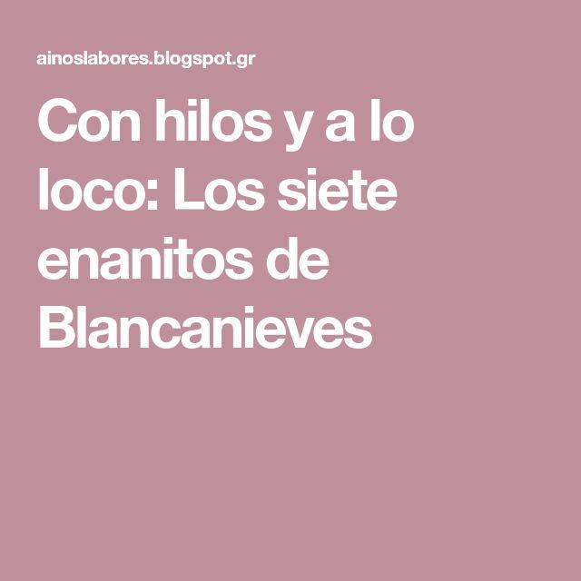Con hilos y a lo loco: Los siete enanitos de Blancanieves
