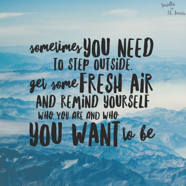 Sometimes you need to step outside, get some fresh air ...