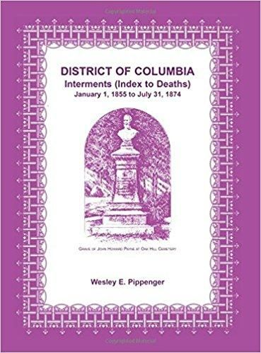 District of Columbia Interments (Index to Deaths) January 1, 1855 to July 31, 1874