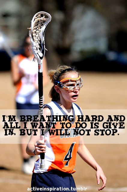 I'm breathing hard and all I want to do is give in, but I will not stop-girl with lacrosse stick