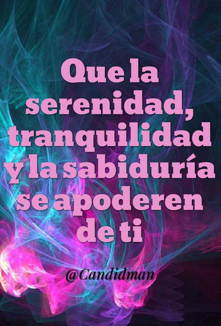 """""""Que la #Serenidad, #Tranquilidad y la #Sabiduria se apoderen de ti"""". @candidman #Frases #Motivacion #Candidman"""