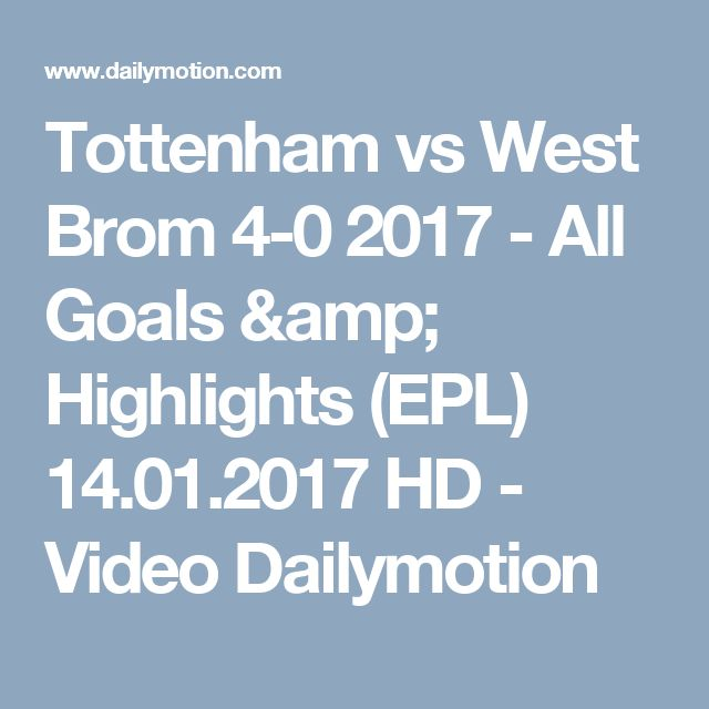 Tottenham vs West Brom 4-0 2017 - All Goals & Highlights (EPL) 14.01.2017 HD - Video Dailymotion