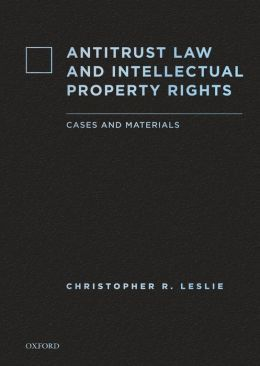 Antitrust law and intellectual property rights : cases and materials / Christopher R. Leslie