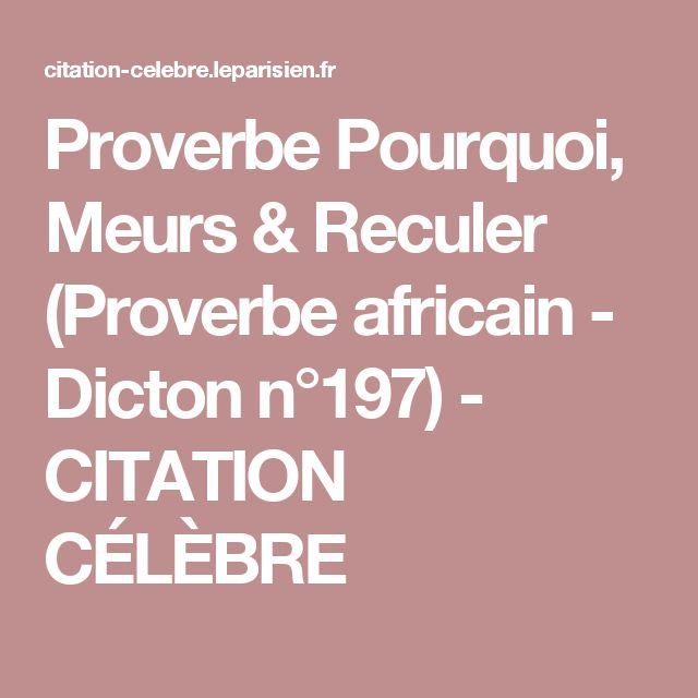 Proverbe Pourquoi, Meurs & Reculer (Proverbe africain - Dicton n°197) - CITATION CÉLÈBRE