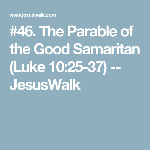 #46. The Parable of the Good Samaritan (Luke 10:25-37) -- JesusWalk