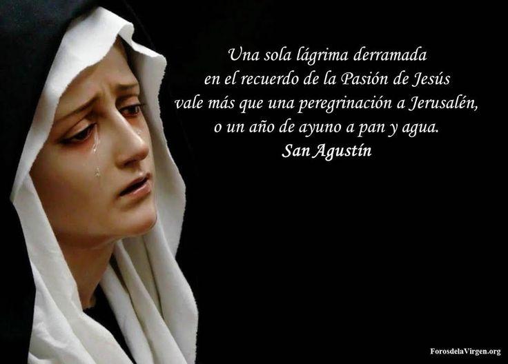 """#FRASES DE #SANTOS """"Una sola lágrima derramada en el recuerdo de la Pasión de Jesús, vale más que una peregrinación a Jerusalén, o un año de ayuno a pan y agua""""...San Agustín    ✝️LAS HORAS DE LA PASIÓN DE NUESTRO SEÑOR JESUCRISTO✝️  http://forosdelavirgen.org/21007/las-horas-de-la-pasion-de-nuestro-senor-jesucristo-por-luisa-piccarreta/"""
