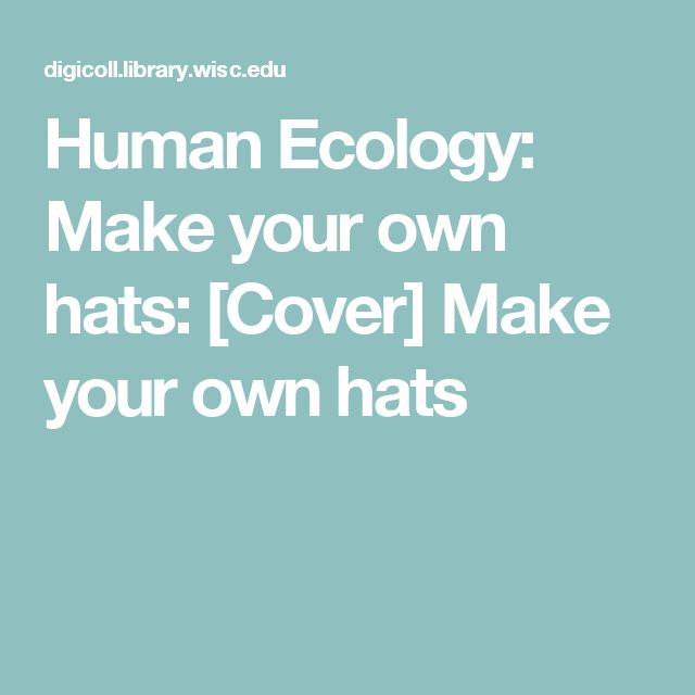 Human Ecology: Make your own hats: [Cover] Make your own hats
