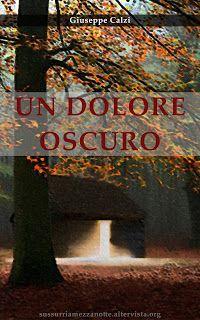 Leggere In Silenzio: SCRITTORI EMERGENTI #56 : Un Dolore Oscuro di Gius...