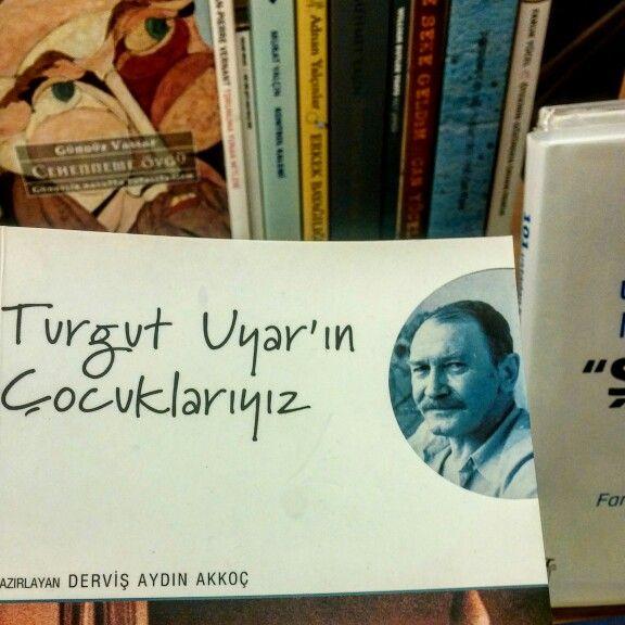 Turgut Uyar'ın çocuklarıyız.
