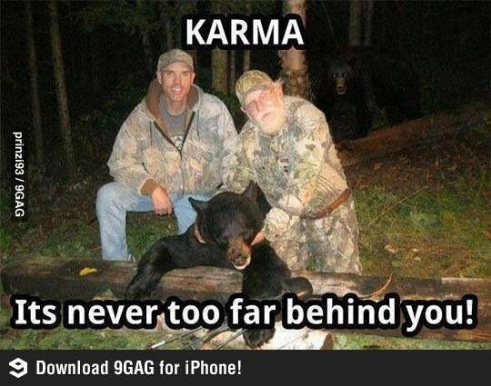 Karma, it just always that close