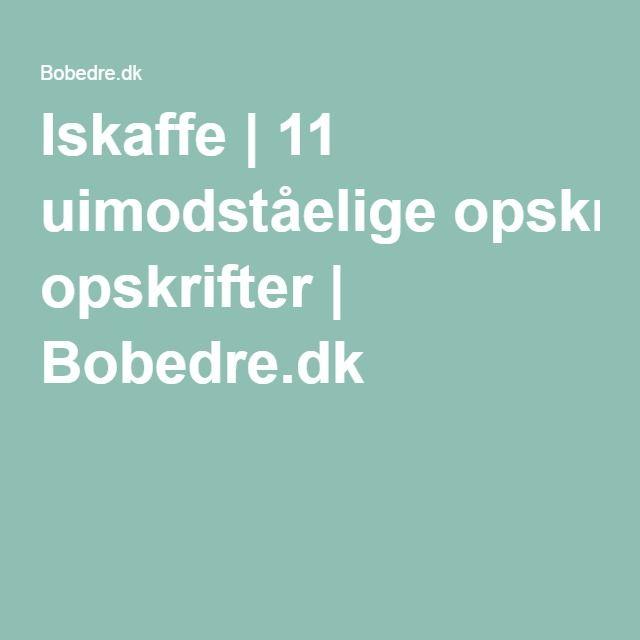 Iskaffe | 11 uimodståelige opskrifter | Bobedre.dk